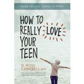 How to Really Love Your Teen, by Ross Campbell
