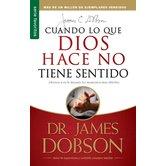 Cuando Lo Que Dios Hace No Tiene Sentido, by James Dobson, Paperback