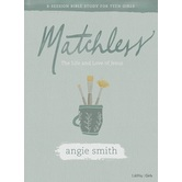 Matchless: Teen Girls Study Book, by Angie Smith, Paperback