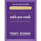 Watch Your Mouth Interactive Workbook: Understanding the Power of the Tongue, by Tony Evans