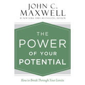 The Power of Your Potential: How to Break Through Your Limits, by John C. Maxwell