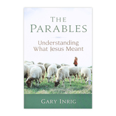 The Parables: Understanding What Jesus Meant, by Gary Inrig