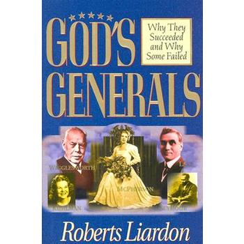 God's Generals: Why They Succeeded and Why Some Failed, by Roberts Liardon