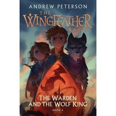 The Warden and the Wolf King, The Wingfeather Saga, Book 4, by Andrew Peterson, Hardcover