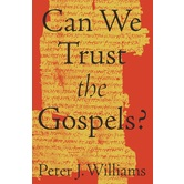 Can We Trust the Gospels, by Peter J. Williams, Paperback