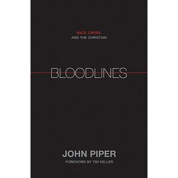Bloodlines: Race, Cross, and the Christian, by John Piper, Hardcover