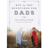 Day-by-Day Devotions for Dads, by Jay Payleitner, Hardcover