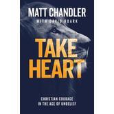 Take Heart: Christian Courage In The Age of Unbelief, by Matt Chandler & David Roark, Paperback