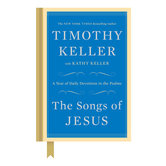 The Songs of Jesus: A Year of Devotions in the Psalms, by Timothy Keller and Kathy Keller