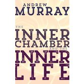 The Inner Chamber and the Inner Life, by Andrew Murray