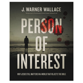 Person of Interest: Why Jesus Still Matters in a World that Rejects the Bible, by J. Warner Wallace