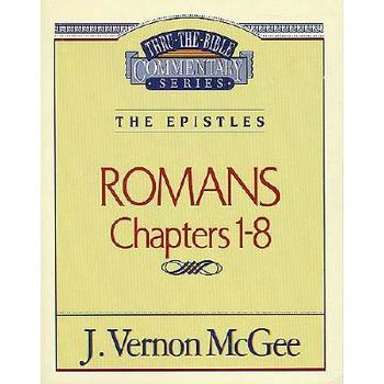 Thru the Bible Commentary: Romans (Chapters 1-8)