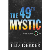The 49th Mystic, Beyond the Circle Series, Book 1, by Ted Dekker