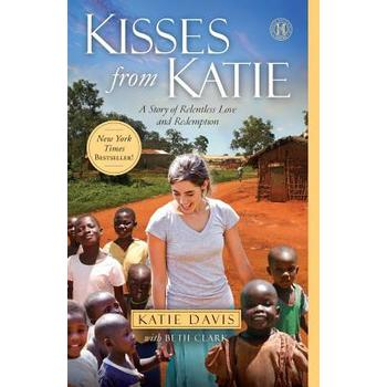 Kisses from Katie: A Story of Relentless Love and Redemption, by Katie Davis Majors