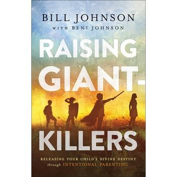 Raising Giant-Killers, by Bill Johnson and Beni Johnson, Hardcover