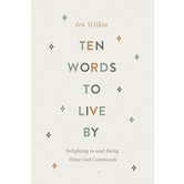 Pre-buy, Ten Words to Live By: Delighting in & Doing What God Commands, by Jen Wilkin, Paperback