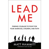 Lead Me: Finding Courage to Fight for Your Marriage, Children, & Faith, by Matt Hammitt, Paperback