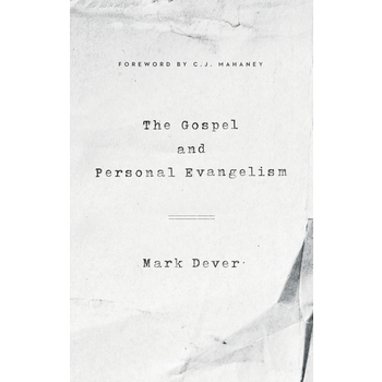 The Gospel and Personal Evangelism, by Mark Dever, Paperback