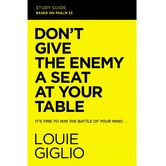 Dont Give the Enemy a Seat at Your Table Study Guide, by Louie Giglio, Paperback