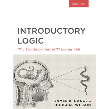 Introductory Logic: The Fundamentals of Thinking Well, Teacher Edition