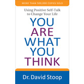 You Are What You Think: Using Positive Self-Talk to Change Your Life, by Dr. David Stoop