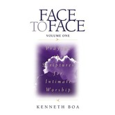 Face To Face: Praying The Scriptures For Intimate Worship, by Kenneth D. Boa