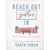 Reach Out, Gather In: 40 Days to Opening Your Heart and Home, by Karen Ehman, Hardcover