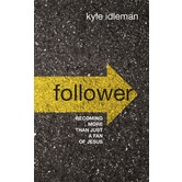 Follower: Becoming More Than Just A Fan of Jesus, by Kyle Idleman, Hardcover
