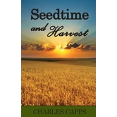 Seedtime & Harvest, by Charles Capps