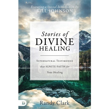 Stories of Divine Healing, by Randy Clark, Hardcover