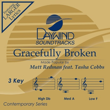 Gracefully Broken, Accompaniment Track, As Made Popular by Matt Redman & Tasha Cobbs, CD
