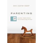 Parenting: 14 Gospel Principles That Can Radically Change Your Family, by Paul David Tripp