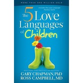 The 5 Love Languages of Children: The Secret to Loving Children Effectively, by Gary Chapman