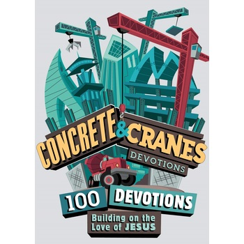 Concrete & Cranes: 100 Devotions Building on the Love of Jesus, by B&H Kids, Paperback