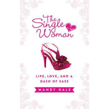 The Single Woman: Life, Love, and a Dash of Sass, by Mandy Hale
