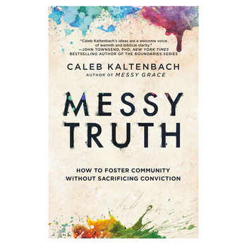 Messy Truth: How to Foster Community Without Sacrificing Conviction, by Caleb Kaltenbach