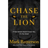 Chase the Lion: If Your Dream Doesn't Scare You, It's Too Small, by Mark Batterson