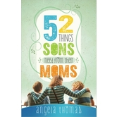 52 Things, Sons Need From Their Moms, by Angela Thomas, Paperback