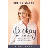 Its Okay Not to Be Okay Study Guide: Moving Forward One Day at a Time, by Sheila Walsh