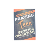 The Power of a Praying Teen, by Stormie Omartian