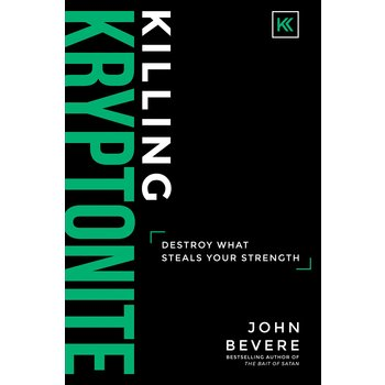 Killing Kryptonite: Destroy What Steals Your Strength, by John Bevere