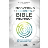 Uncovering the Secrets of Bible Prophecy, by Jeff Kinley, Paperback