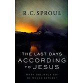 The Last Days According to Jesus, Revised and Updated Edition: When Did Jesus Say He Would Return, by R.C. Sproul