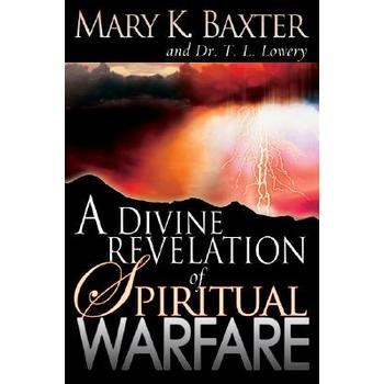 A Divine Revelation of Spiritual Warfare, by Mary K. Baxter and T. L. Lowery