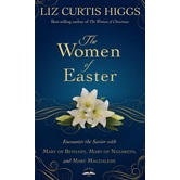 The Women of Easter, by Liz Curtis Higgs, Hardcover