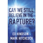 Can We Still Believe in the Rapture?, by Mark Hitchcock and Ed Hindson, Paperback