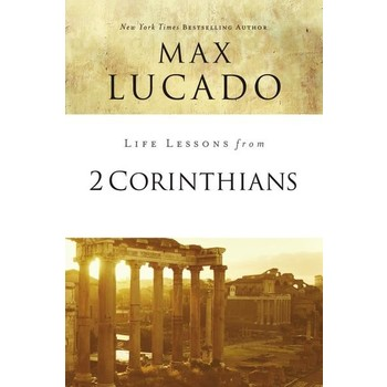 Life Lessons From 2 Corinthians, Life Lessons Series, by Max Lucado, Paperback