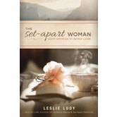 The Set-Apart Woman: God's Invitation to Sacred Living, by Leslie Ludy