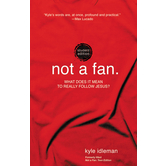 Not a Fan: Teen Edition What Does It Mean to Really Follow Jesus, by Kyle Idleman