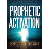 Prophetic Activation: Break Your Limitations to Release Prophetic Influence, by John Eckhardt